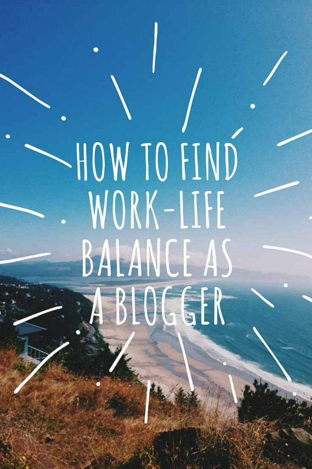 How to find work-life balance as a blogger