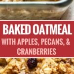 Baked Oatmeal made with apples, pecans, and cranberries is a delicious and comforting breakfast casserole!